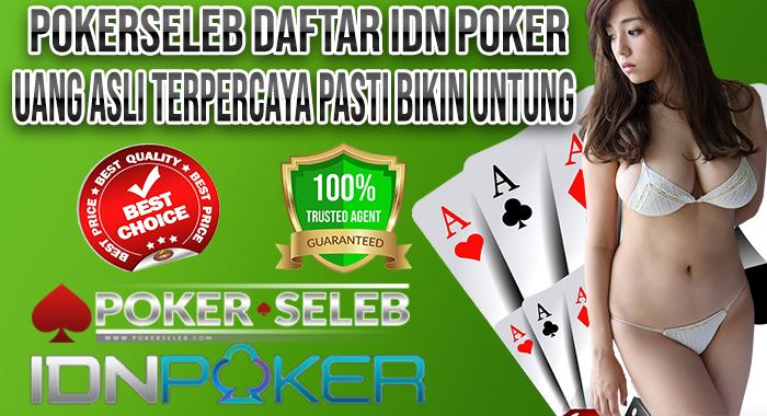 Pokerseleb Daftar IDN Poker Uang Asli Terpercaya Pasti Bikin Untung