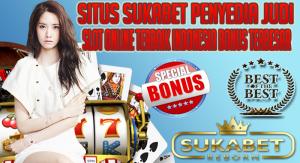 Situs Sukabet Penyedia Judi Slot Online Terbaik Indonesia Bonus Terbesar