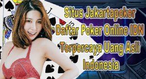 Situs Jakartapoker Daftar Poker Online IDN Terpercaya Uang Asli Indonesia